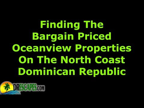 Finding Bargain Priced Oceanview Property On North Coast Dominican Republic
