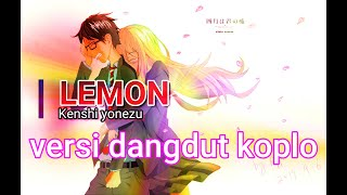 [KOPLO] LEMON - KENSHI YONEZU VERSI DANGDUT   Cover by Len Scarlet Music