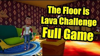 THE FLOOR IS LAVA CHALLENGE Full Game | Hello Neighbor Challenge Mod