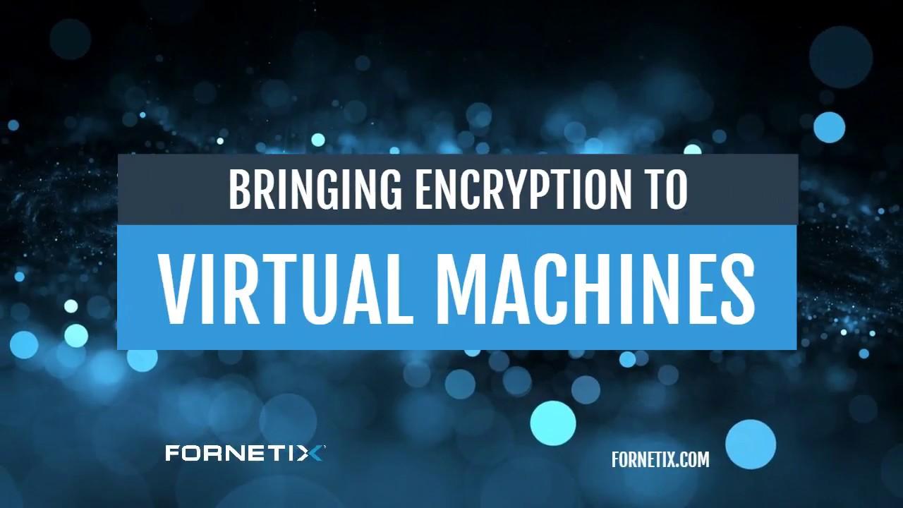 Encryption Solutions for Virtual Machines   Fornetix Key