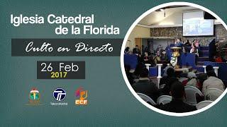 CULTO EN DIRECTO 26-02-2017  [Iglesia Catedral de la Florida]