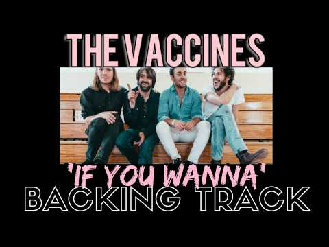 The Vaccines - 'If You Wanna' Full Guitar Backing Track.