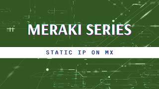 Meraki Series - Setup Static I…
