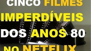 Dicas Netflix | Cinco Filmes Imperdíveis Dos Anos 80 No Netflix | Melhores Filmes NETFLIX 2017