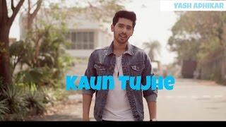 Kaun Tujhe - Male Version | Armaan Malik | M.S Dhoni - The Untold Story | Yash Adhikar(Cover)