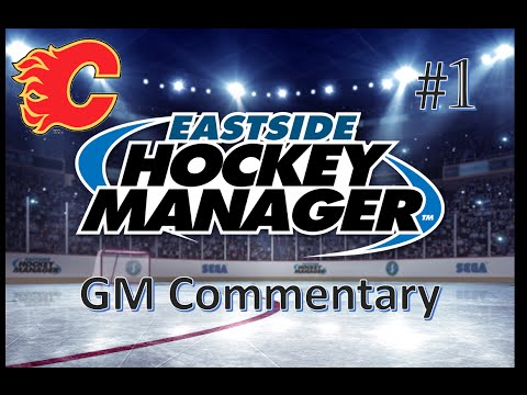 The Beginning - Eastside Hockey Manager GM Commentary - Calgary #1
