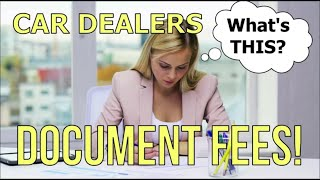 THE BIG RIP OFF - DEALER DOC FEES (DOCUMENT FEE LIE) Auto Expert: The Homework Guy Kevin Hunter