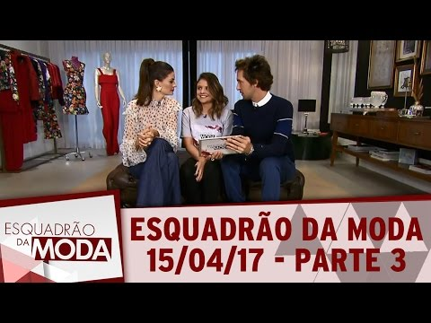 Esquadrão Da Moda (15/04/17) - Parte 3