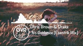 Chris Brown - No Guidance Ft. Drake [Esentrik Mix]