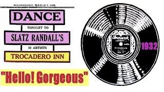 """""""Hello! Gorgeous""""  Slatz Randall and His Orchestra 1932"""