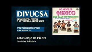 Duo Gala y Su Mariachi - El Crucifijo de Piedra - Divucsa