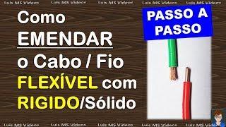 Como Emendar Fio FLEXÍVEL + RIGIDO/Sólido