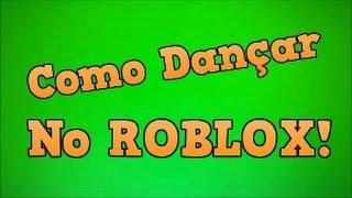 Tutorial - Como dançar no ROBLOX! - Caio ROBLOX