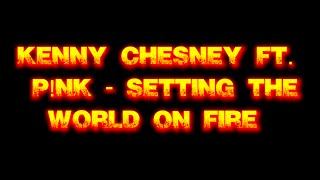 Kenny Chesney - Setting the World on Fire ft  P!nk [Lyric Video]