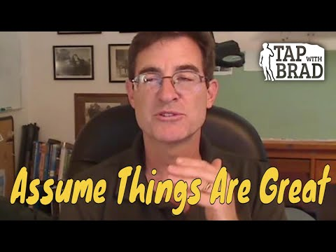 Assume Things are Great - Tapping with Brad Yates