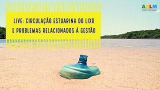 AO VIVO: Circulação estuarina do lixo e problemas relacionados à gestão