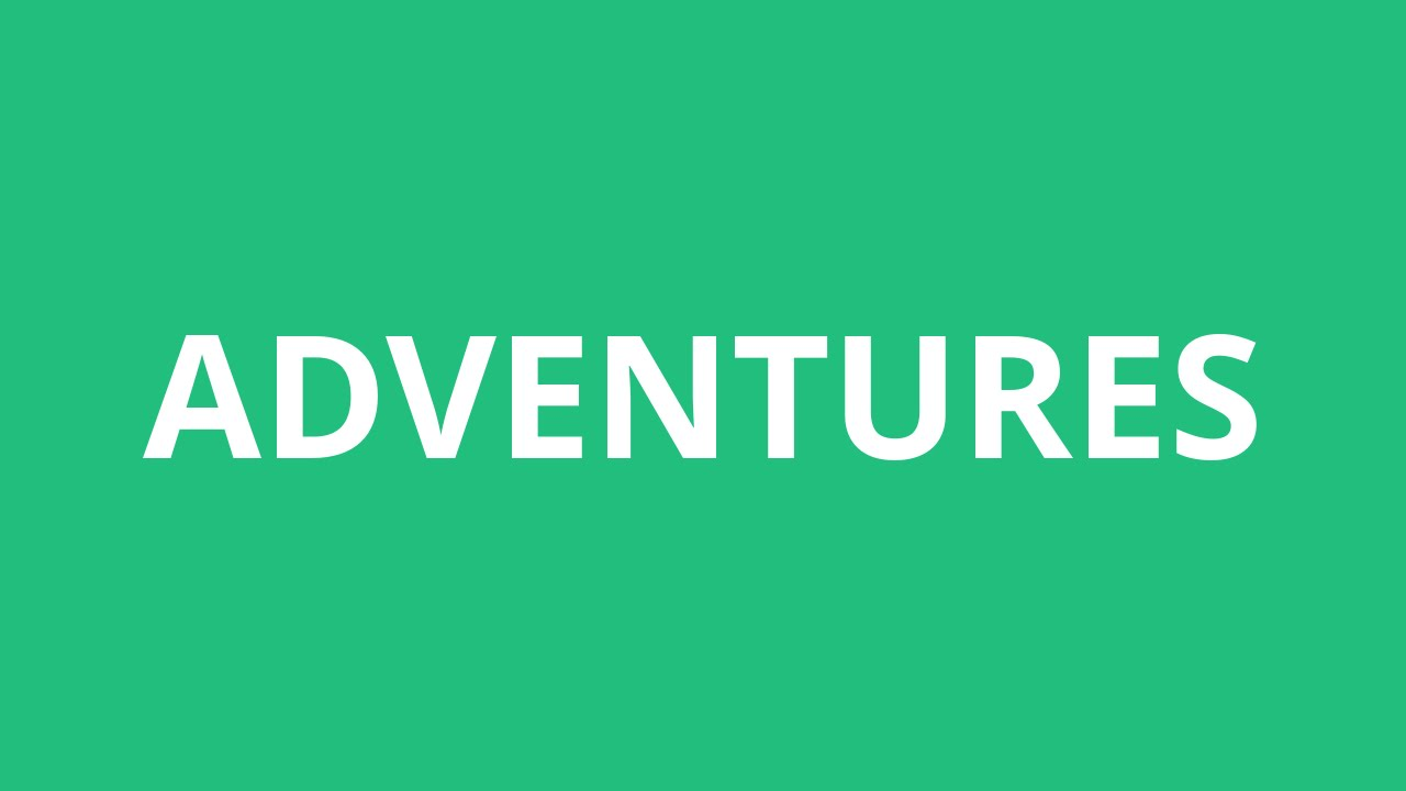 How To Pronounce Adventures - Pronunciation Academy - YouTube