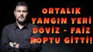 ORTALIK YANGIN YERİ DÖVİZ - FAİZ KOPTU GİTTİ! | MURAT MURATOĞLU