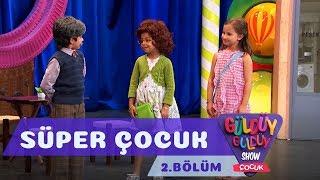 Güldüy Güldüy Show Çocuk 2.Bölüm - Süper Çocuk