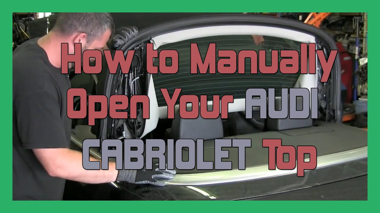 How To Manually Open Your B7 Audi A4    S4 Cabriolet