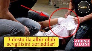3 Dostu Ilə əlbir Olub Sevgilisini Zorladılar! (zəhmət Olmasa Abunə Ol Və Paylaş)