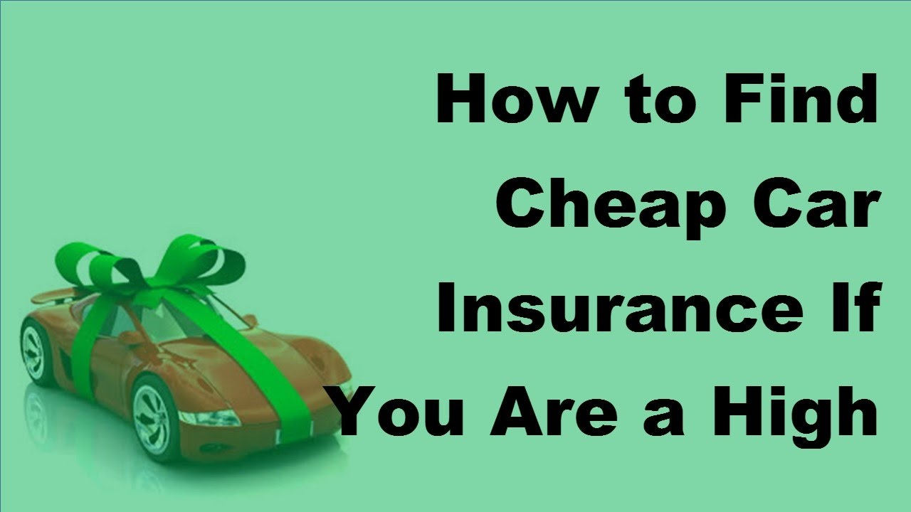 How to Find Cheap Car Insurance If You Are a High Risk ...