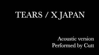 """TEARS"" X JAPAN cover performed by Cutt."