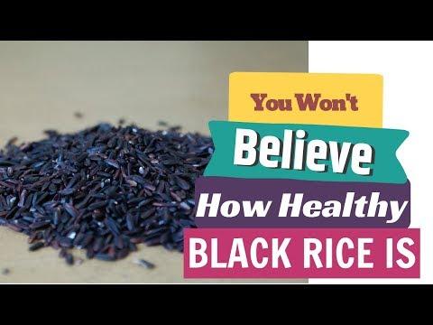 Black Rice Health Benefits   Potent Free Radical Fighter   Black Rice Update (2019)