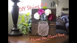 DIY String Art (MASON JAR FLOWER VASE)  | COLLAB W/THEEARLE FAMILY