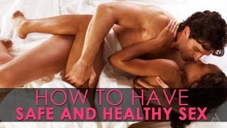 How To Have Safe And Healthy Sex