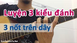 Luyện tay phím với 3 kiễu đánh - 3 nốt trên dây | Học guitar online Học guitar solo HocDanGhiTa.Net