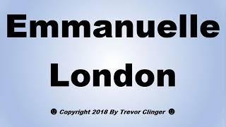 How To Pronounce Emmanuelle London