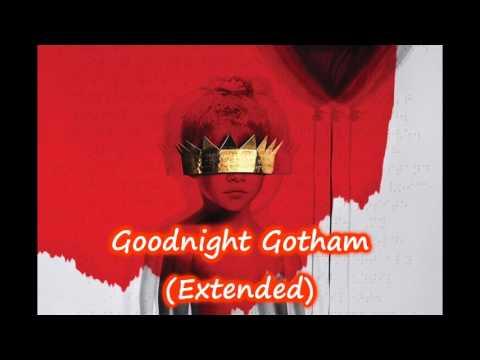 Rihanna - Goodnight Gotham (Extended)