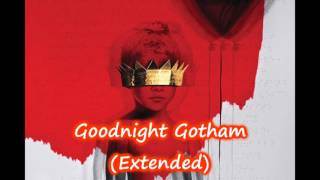 Rihanna - Goodnight Gotham (Extended)