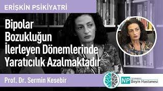 Bipolar Bozukluğun İlerleyen Dönemlerinde Yaratıcılık Azalmaktadır-Prof. Dr. Sermin Kesebir