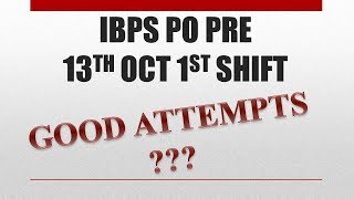IBPS PO Prelims 13 october 1st shift Analysis and Good attempts