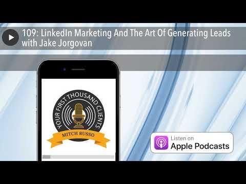 109: LinkedIn Marketing And The Art Of Generating Leads with Jake Jorgovan