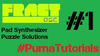 Fract OSC - Pad Synthesizer Puzzle Solutions - Part 1 #PumaTutorials