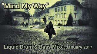 "► Liquid Drum & Bass Mix - ""Mind My Way"" - January 2017"