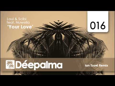 Loui & Scibi feat. Nuwella - Your Love (Ian Tosel Remix)