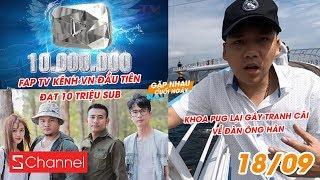 FAP TV kênh VN đầu tiên đạt 10 triệu sub | Khoa Pug lại gây tranh cãi về đàn ông Hàn - GNCN 18/9