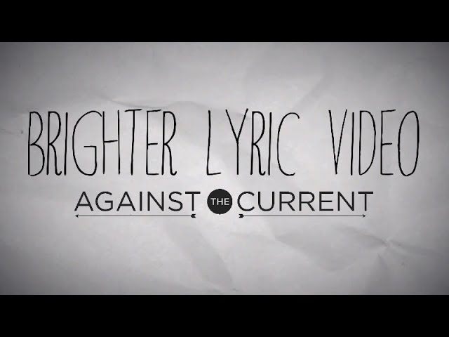 brighter-official-lyric-video-againstthecurrentny