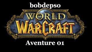 Bobdepso aventure World of Warcraft 01