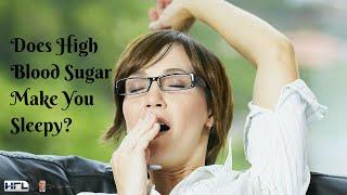 Does High Blood Sugar Make You Sleepy? - by Dr Sam Robbins