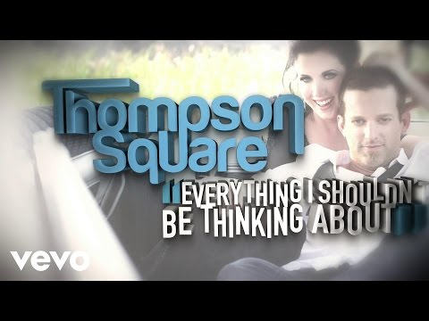 Thompson Square - Everything I Shouldn't Be Thinking About (Lyric Video)