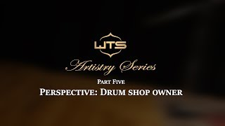 Experience the WTS Artistry Series drums - Part 5: Drum Shop Owner