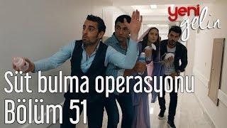 Yeni Gelin 51. Bölüm - Süt Bulma Operasyonu