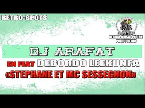 DJ ARAFAT FEAT DEBORDO LEEKUNFA - STEPHANE ET MC SESSEGNON