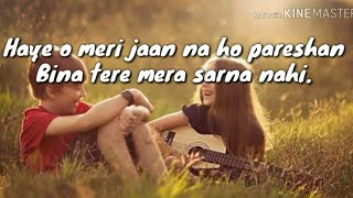 Haye o meri jaan na ho pareshan song whatsaap status video....