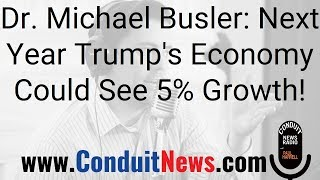 Dr. Michael Busler: Next Year Trump's Economy Could See 5% Growth!